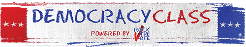 Democracy Class powered by Rock the Vote